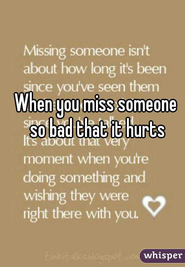 When You Miss Someone So Bad That It Hurts