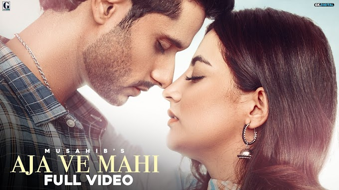 Aaja Ve Mahi Lyrics by Musahib is latest Punjabi song