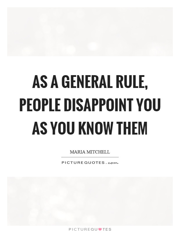 As A General Rule People Disappoint You As You Know Them Picture