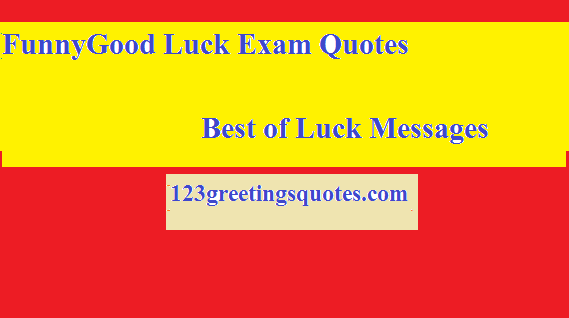 Funny And Good Luck Exam Quotes Best Of Luck Messages