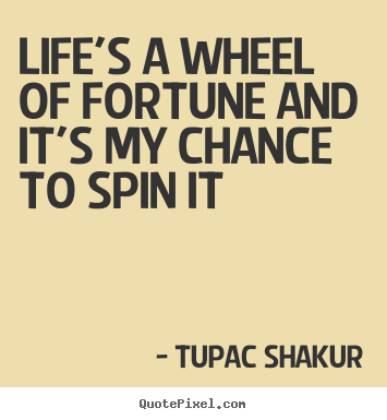 How To Make Poster Quotes About Life Lifes A Wheel Of Fortune And