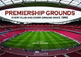 Premiership Football Grounds: Every Club and Every Ground Since 1992