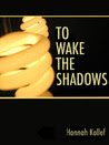 To Wake The Shadows