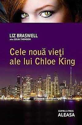 Aleasa, Cele noua vieti ale lui Chloe King, Vol. 3 - Liz Braswell (Celia Thomson)