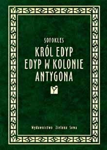 Okładka książki Król Edyp. Edyp w Kolonie. Antygona