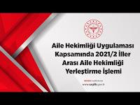 Aile Hekimliği Uygulaması Kapsamında 2021/2 İller Arası Aile Hekimliği Yerleştirme İşlemi - T.C. Sağlık Bakanlığı
