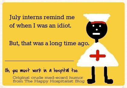 July interns remind me of when I was an idiot.  But that was a long time ago nurse ecard humor photo.