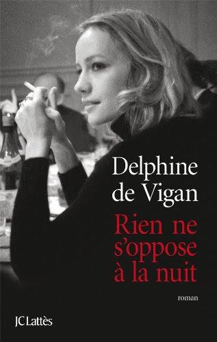 Rien ne s'oppose à la nuit | Vigan, Delphine de (1966-....). Auteur