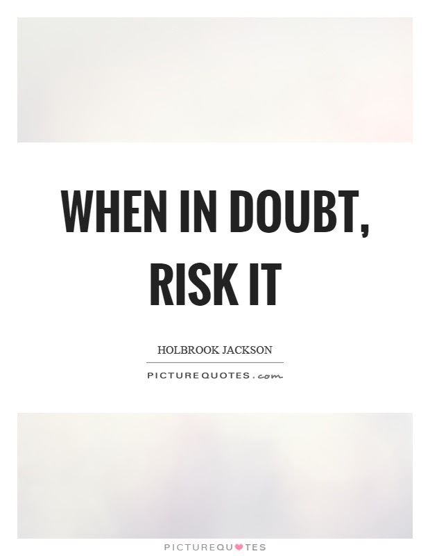 When In Doubt Risk It Picture Quotes