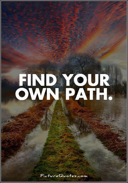 Quotes About Own Path 250 Quotes