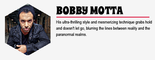 BOBBY MOTTA: His ultra-thrilling style and mesmerizing technique grabs hold and doesn't let go, blurring the lines between reality and the paranormal realms.
