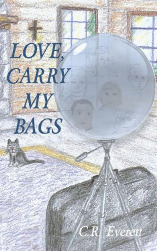 Love, Carry My Bags by C.R. Everett