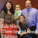 LIFE WITH THREE SPECIAL NEEDS CHILDREN