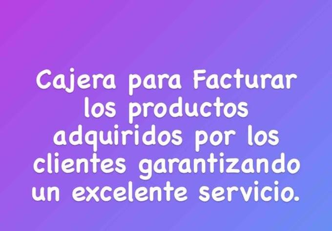 Cajera para Facturar los productos adquiridos por los clientes garantizando un excelente servicio.