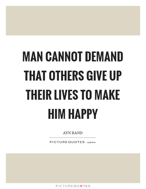 Man Cannot Demand That Others Give Up Their Lives To Make Him
