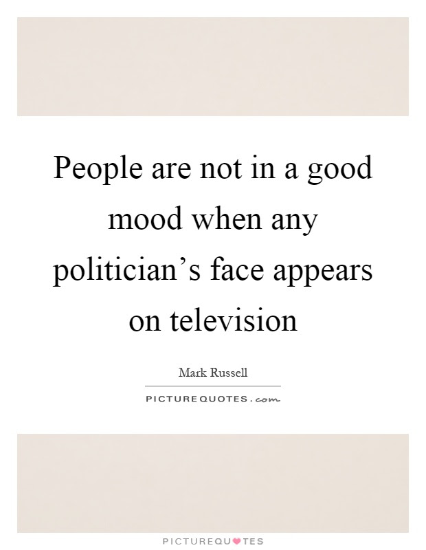People Are Not In A Good Mood When Any Politicians Face Appears