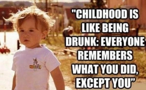 Childhood Is Like Being Drunk Pictures Photos And Images For