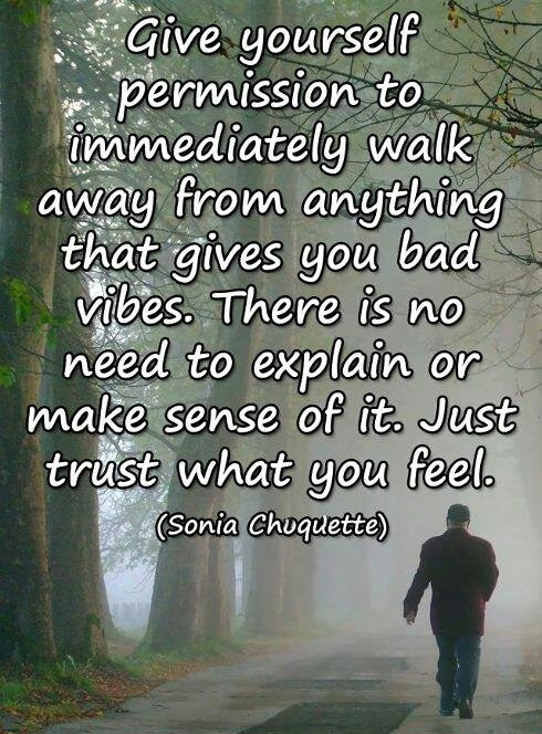 Give Yourself Permission To Immediately Walk Away From Anything That