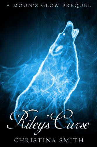 Riley's Curse (A Moon's Glow Prequel) by Christina Smith