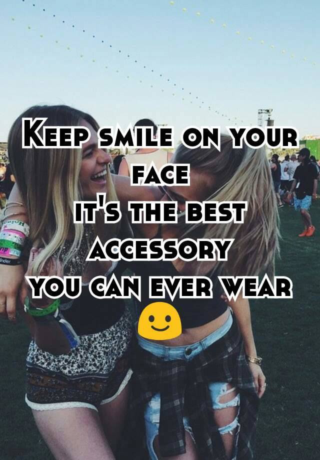 Keep Smile On Your Face Its The Best Accessory You Can Ever Wear