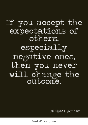 Inspirational Sayings If You Accept The Expectations Of Others