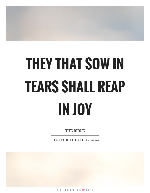 They That Sow In Tears Shall Reap In Joy Picture Quotes