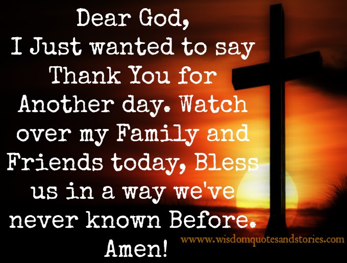 Dear God I Wanted To Say Thank You For Another Day Wisdom Quotes