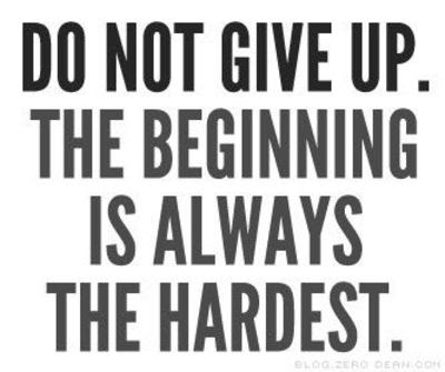 Do Not Give Up The Beginning Is Always The Hardest Inspiring
