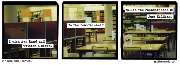 I wish Ayn Rand had written a sequel/to the Fountainhead/called The Fountainhead 2: Just Kidding