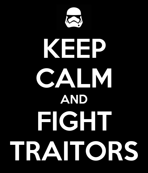 KEEP CALM AND FIGHT TRAITORS