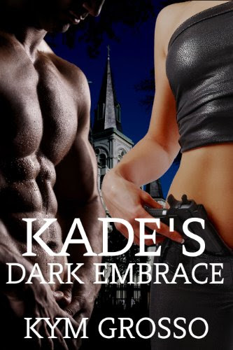 Kade's Dark Embrace (Immortals of New Orleans) by Kym Grosso