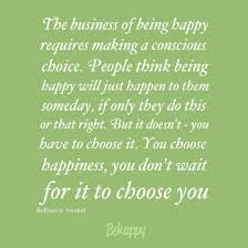 The Business Of Being Happy Requires Making A Conscious Choice