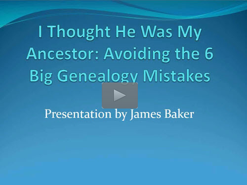 Avoiding the Six Biggest Genealogy Mistakes - free webinar by James Baker, PhD, CG now online for limited time