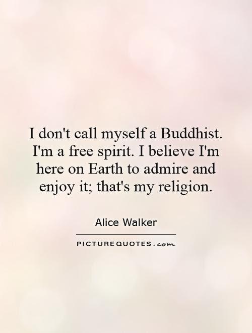 I Dont Call Myself A Buddhist Im A Free Spirit I Believe Im