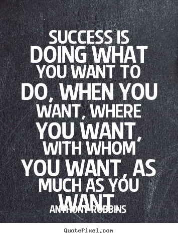 Quotes About Success Success Is Doing What You Want To Do When