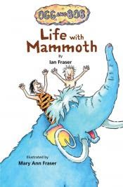 Ogg and Bob: Life with mammoth by Ian Fraser book cover