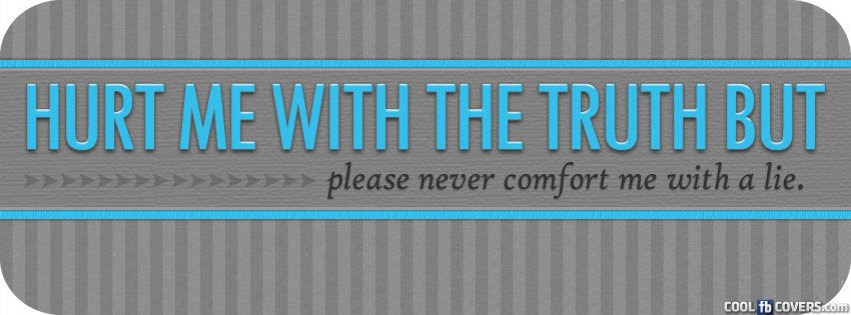 Hurt Me With The Truth Not With Lies Facebook Covers Cool Fb