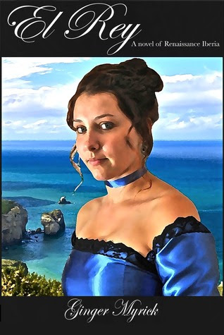 cover of El Rey: A Novel of Renaissance Iberia by Ginger Myrick shows a lady in a blue dress on a cliff with the ocean behind her