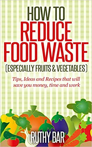 How to Reduce Food Waste: Especially fruits and vegetables