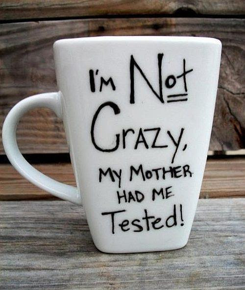 Im Not Crazy My Mother Had Me Tested Picture Quotes