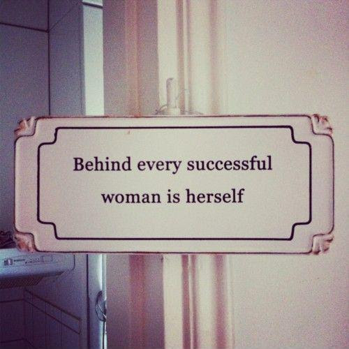 Behind Every Successful Woman Is Herself Picture Quotes