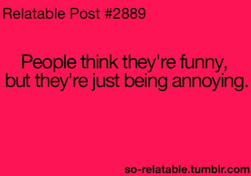 Funny Quote Quotes True True Story So True Annoying Annoying Things