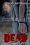Dead Over Heels (Entangled Teen) by Alison Kemper