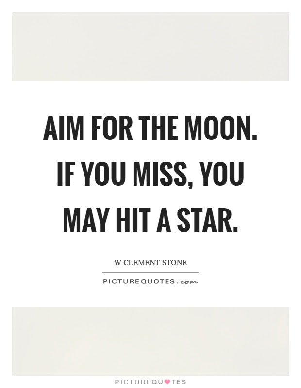 Aim For The Moon If You Miss You May Hit A Star Picture Quotes
