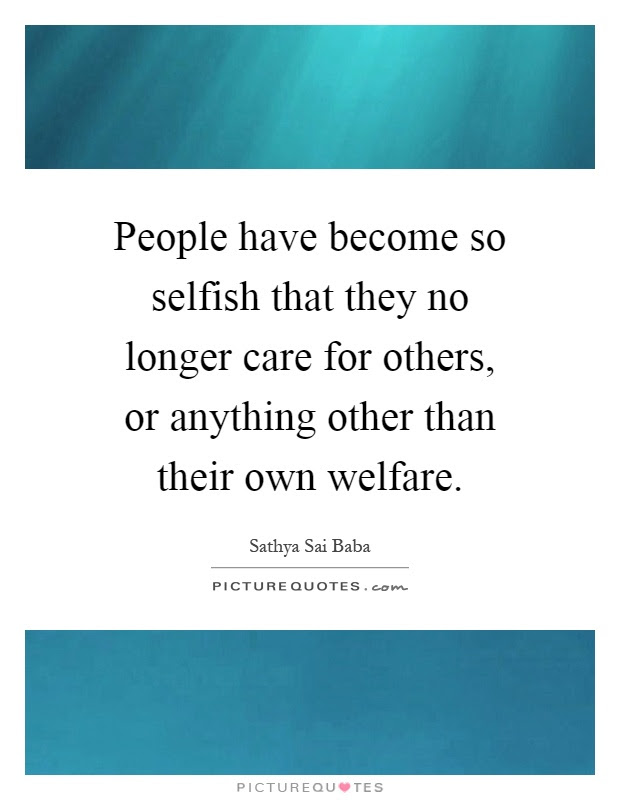 People Have Become So Selfish That They No Longer Care For