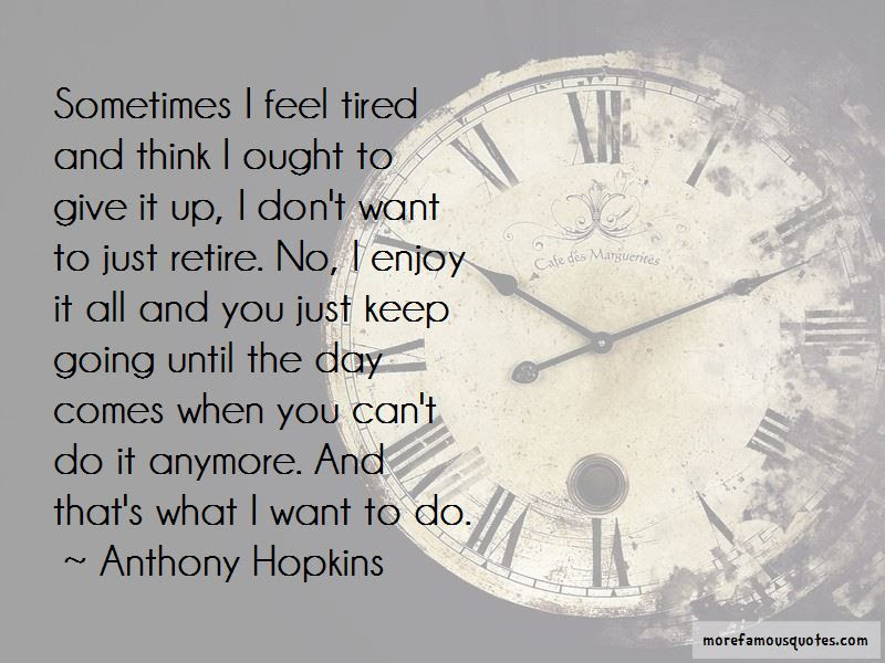Sometimes I Feel Tired Quotes Top 21 Quotes About Sometimes I Feel