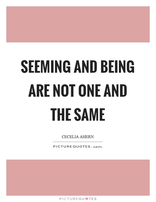 Seeming And Being Are Not One And The Same Picture Quotes