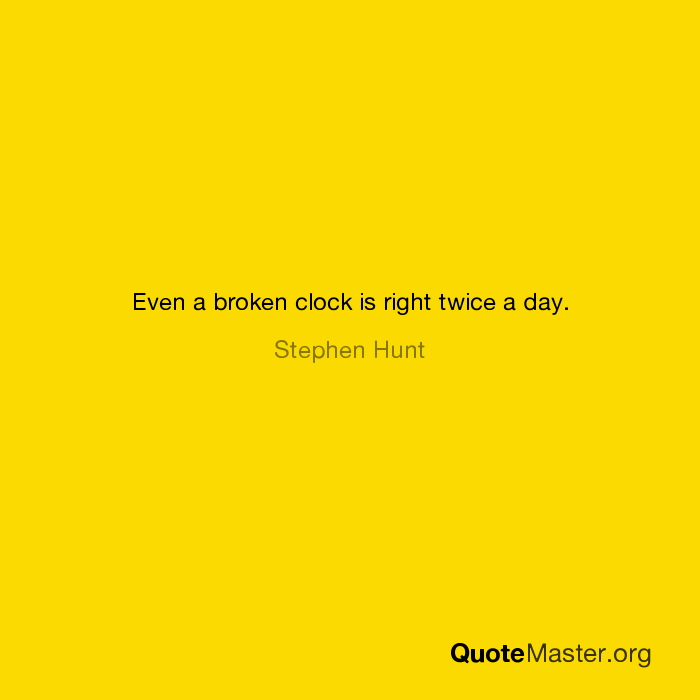 Even A Broken Clock Is Right Twice A Day Stephen Hunt