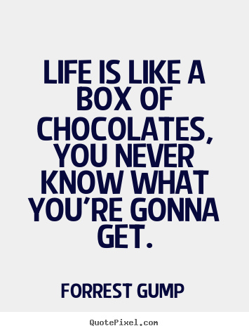 Make Picture Quotes About Life Life Is Like A Box Of Chocolates