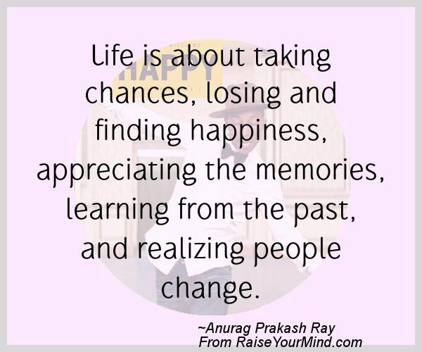 Life Is About Taking Chances Losing And Finding Happiness